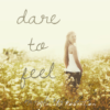Dare To Feel